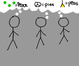 3 stickfigures confuse peas, peace, and piss