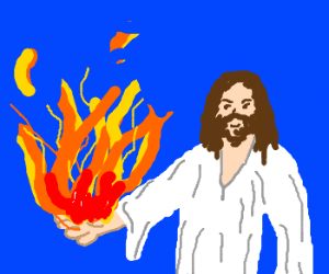 Jesus's super power is pyrokinesis.