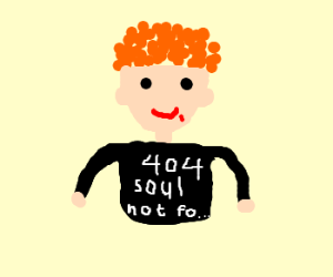 Gingers don't have souls.