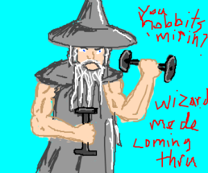 Gandalf, do you even lift?