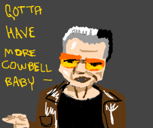 Gotta have more cowbell, baby!