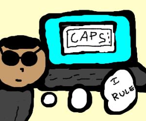 I WRITE IN CAPS, CUZ I'M BADASS