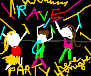 Party at the rave tonight!