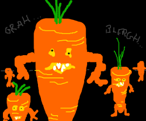 The carrots! They're coming for us!!!