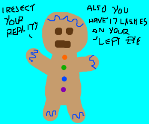 Autistic gingerbread man rejects my reality
