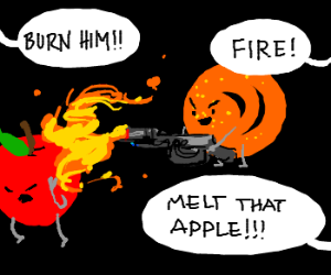 Orange encouraged to use flamethrower on apple