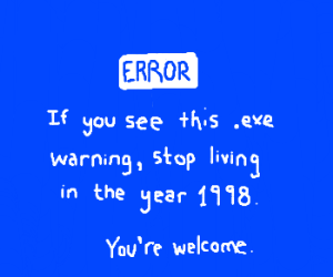 Window Blue Screen Warning about Stupid .exe