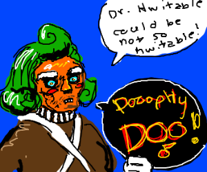 Oompa Loompa philosophies about DR Hwitable.