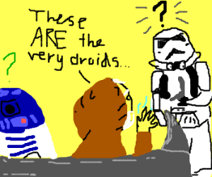 These Are The Very Droids You're Looking For