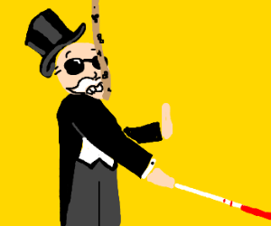 Blind Uncle Pennybags walks into a fly strip.