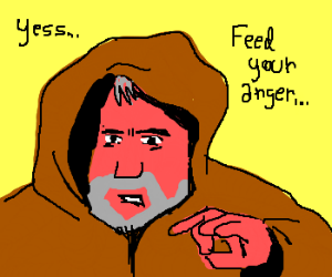 Obi-Wan Kenobi feeds on your hatred.