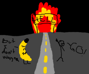 Banana is pissed about getting sent to hell.