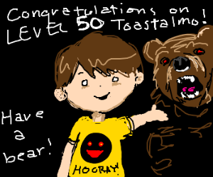 Toastalmo is level 50! You know what to do!