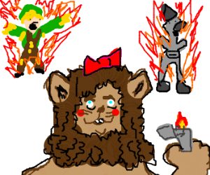 Cowardly Lion sets Scarecrow & Tin Man aflame
