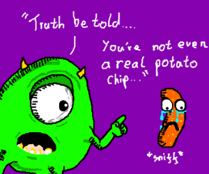 Mike Wazowski hurts potato chip's feelings