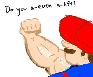 Mario has been lifting