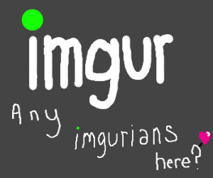 Imgur was made by aliens known as Imgurians