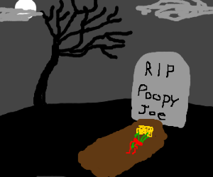 Poopy Joe, taken too soon.