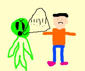 Alien shouting at unhappy bystander