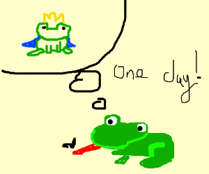 One day, I'll be the frog prince, I swear.