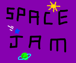 The picture litteraly says: Space Jam.