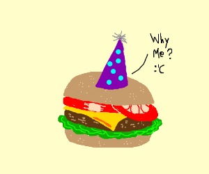 """""""Why me?""""-burger on his birthday."""