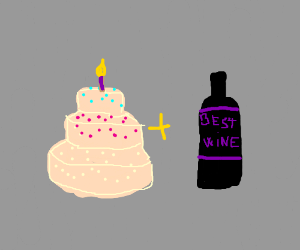 cake & the finest wine available to humanity