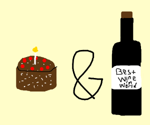 Cake. Also the best wine in the world.