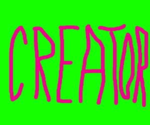 I am your Creator!