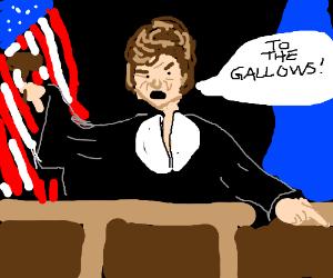 Judge Judy, and executioner.