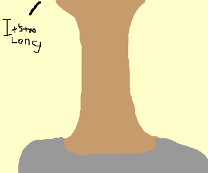 My neck is too long