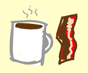 Coffee + bacon.