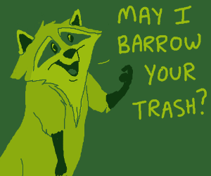 "Polite raccoon asks ifhe may ""barrow"" ur trash"