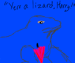 Yerr a lizard, Harry!