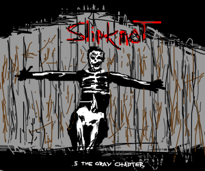 5: The Gray Chapter (Slipknot Album) - Drawception