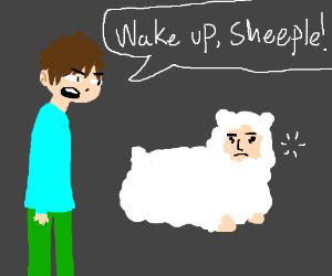 WAKE UP, SHEEPLE!