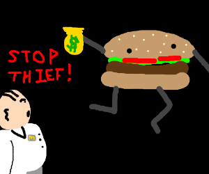 That hamburger just took off with my money!