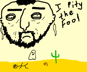 I pity the fool that died in a random desert