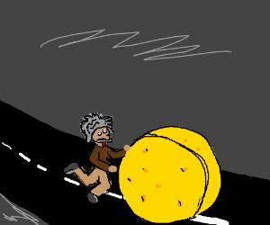 Einstein rolls a Cheese-wheel down the street