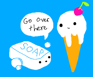Soap tells Ice Cream where to go