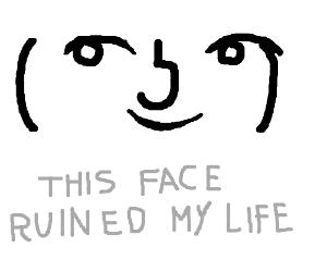 degdeg (aka lenny face) ruined my life