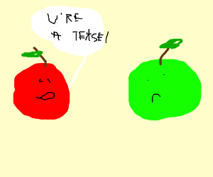 Red apple thinks Green Apple is a tease