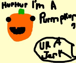 Pumpkins are jerks...