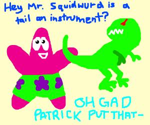 Patrick blows a T-Rex's tail