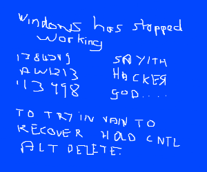 """""""LET THERE BE BLUE SCREEN OF DEATH""""- HackerGod"""