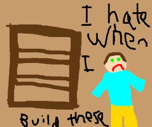 I hate it when I accidentally build a shelf