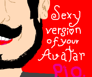 Sexy version of your avatar - Pass it on!