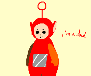Teletubby is Depressed Cause He's a Dud