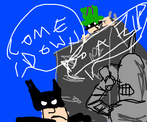RIDDLER, GET DOWN FROM THAT ROOF RIGHT NOW