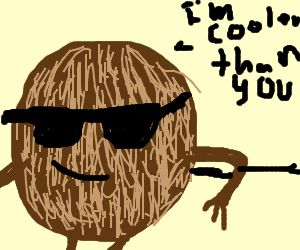 coconut is cooler then you